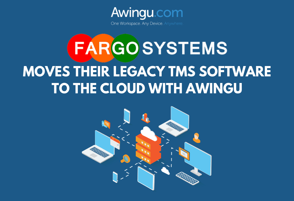 Fargo Systems moves its legacy TMS software to the cloud with Awingu