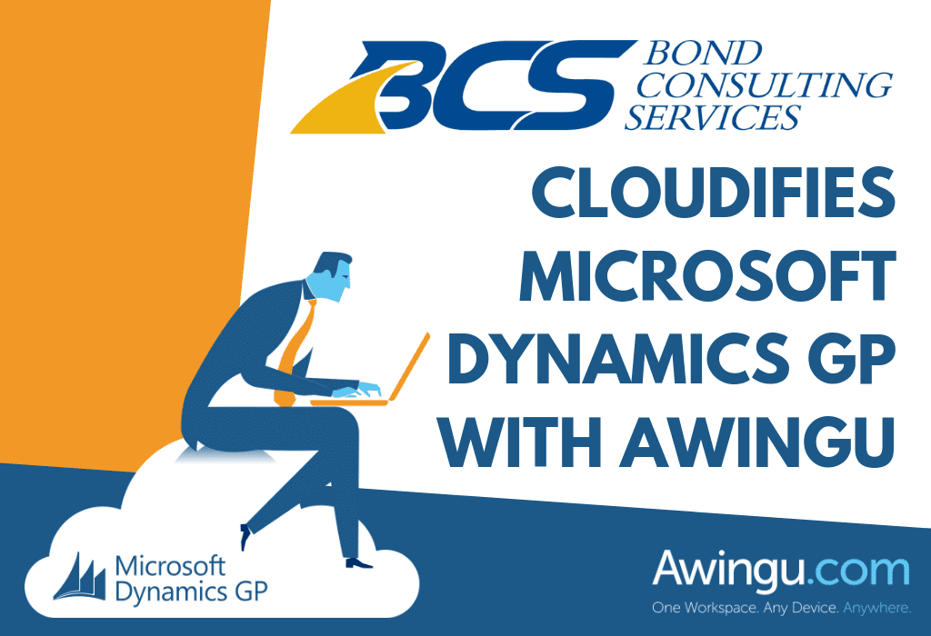 BOND CONSULTING SERVICES CLOUDIFIES MICROSOFT DYNAMICS GP WITH AWINGU